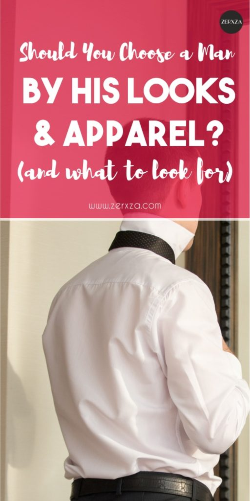 Should You Choose a Man by His Looks and Apparel