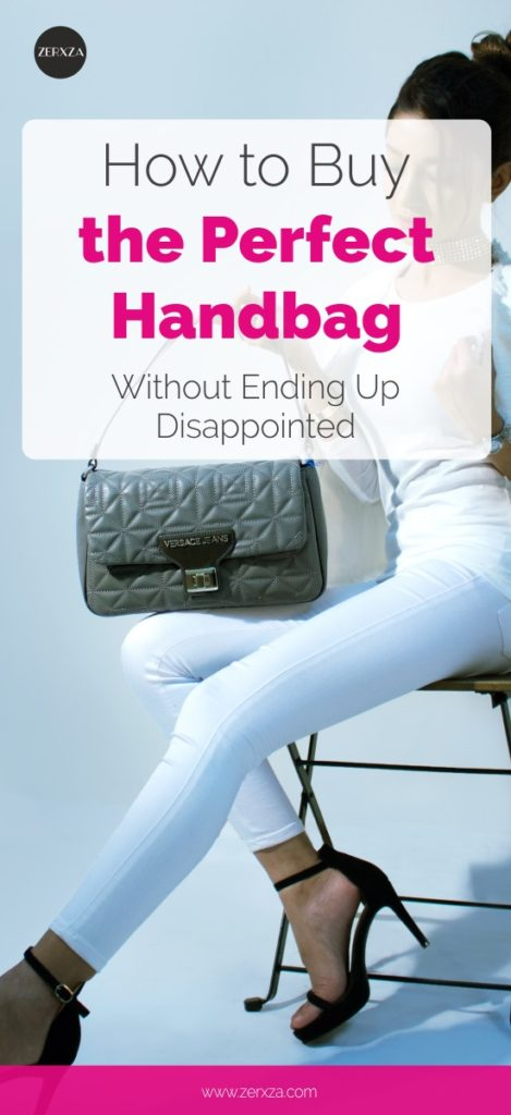 How to Buy the Perfect Handbag and Not Feel Disappointed