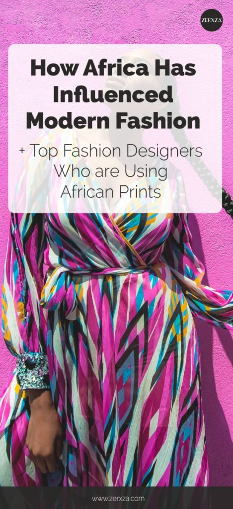 How Africa Has Influenced Modern Fashion - Top Fashion Designers Who Use African Prints