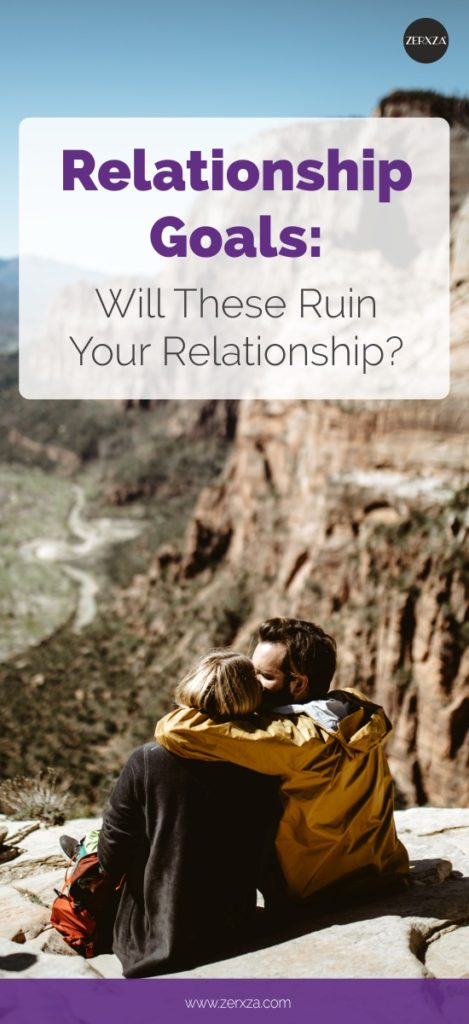 Relationship Goals Will These Ruin Your Relationship