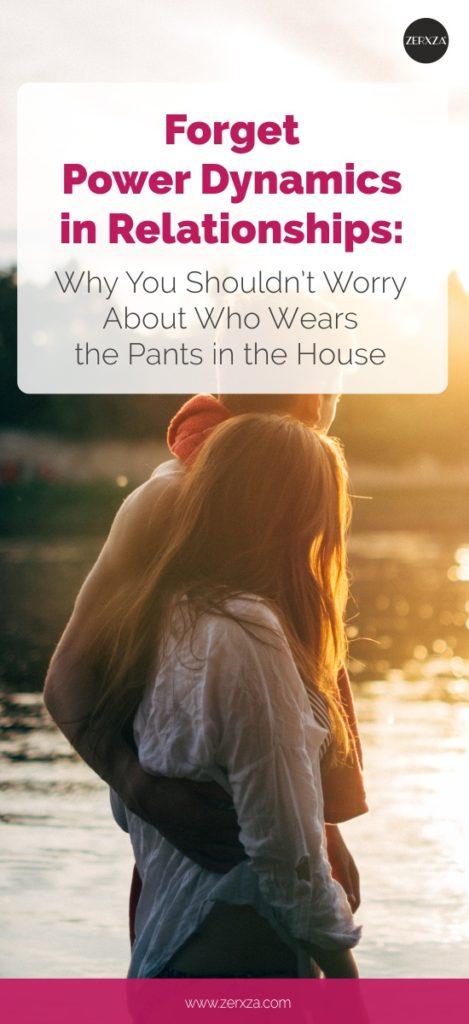 Forget Power Dynamics in Relationships - Why You Shouldn't Worry About Who Wears the Pants in the House