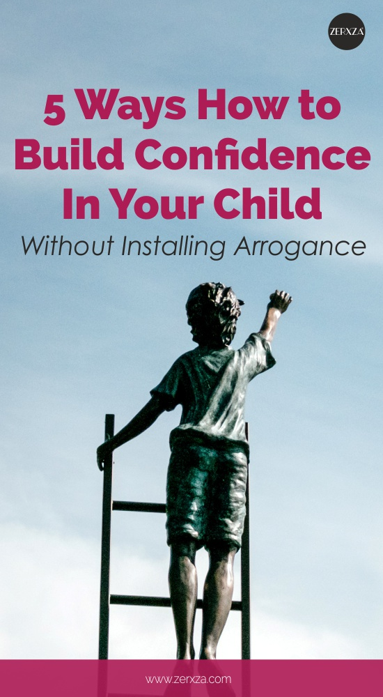 5 Ways How to Build Confidence In Your Child Without Installing Arrogance