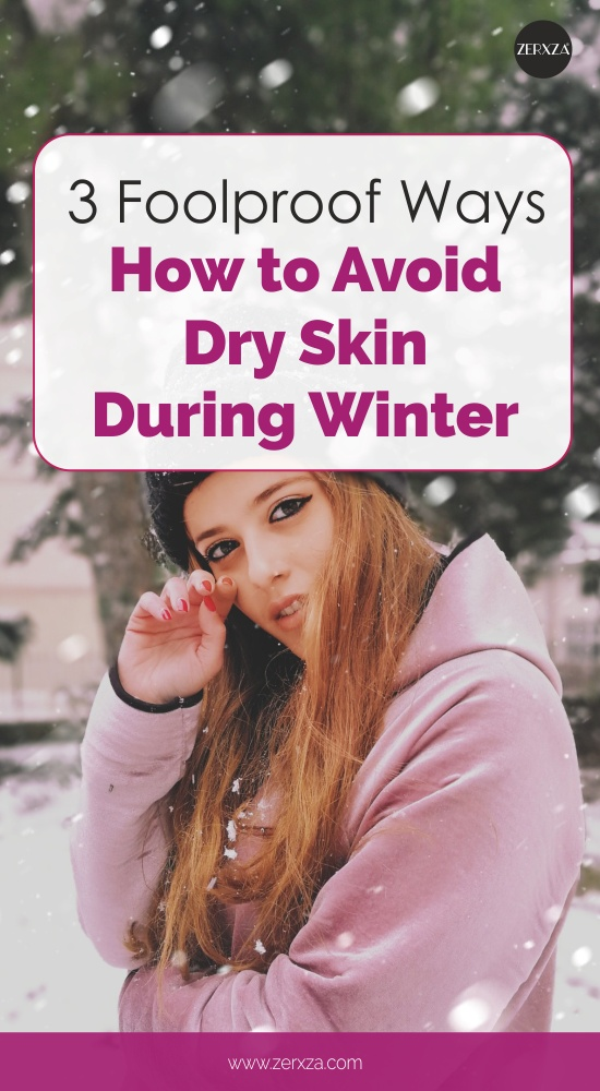 3 Ways How to Avoid Dry Skin During Winter